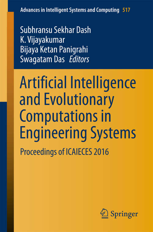 Artificial Intelligence and Evolutionary Computations in Engineering Systems: Proceedings of ICAIECES 2016 (Advances in Intelligent Systems and Computing #517)
