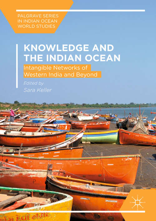 Knowledge and the Indian Ocean: Intangible Networks Of Western India And Beyond (Palgrave Series In Indian Ocean World Studies)