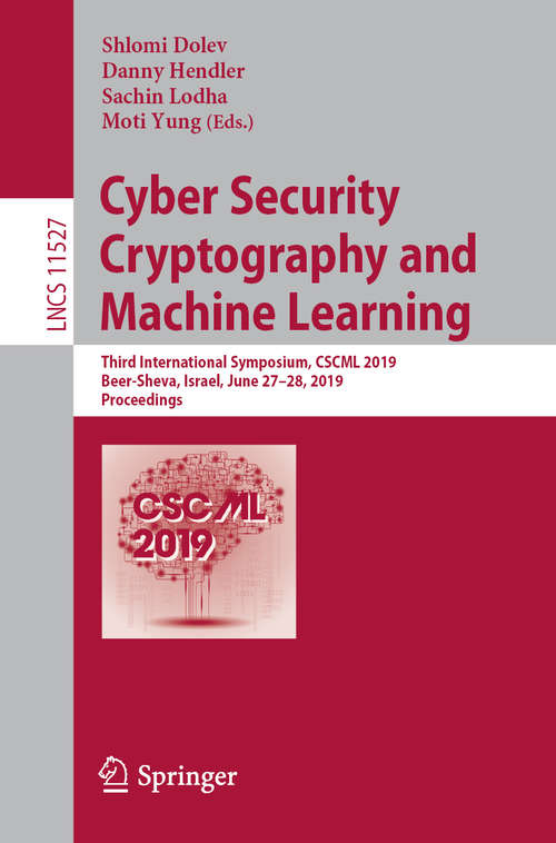 Cyber Security Cryptography and Machine Learning: Third International Symposium, CSCML 2019, Beer-Sheva, Israel, June 27–28, 2019, Proceedings (Lecture Notes in Computer Science #11527)