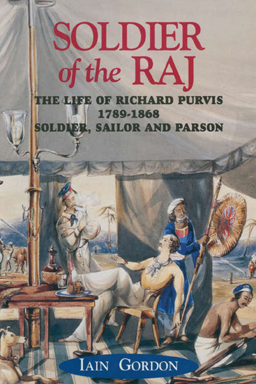 Soldier of the Raj: The Life of Richard Fortescue Purvis, 1789–1869 (19th Century Ser.)