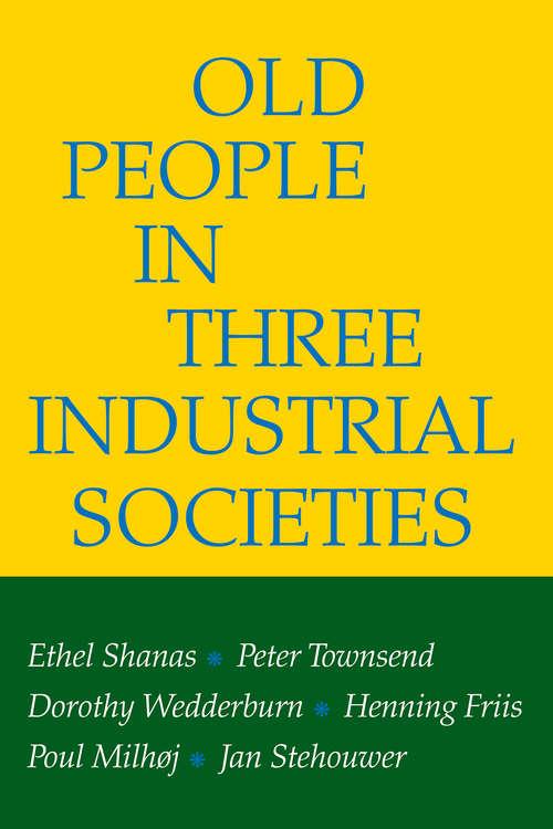 Old People in Three Industrial Societies (Growing Old Ser.)