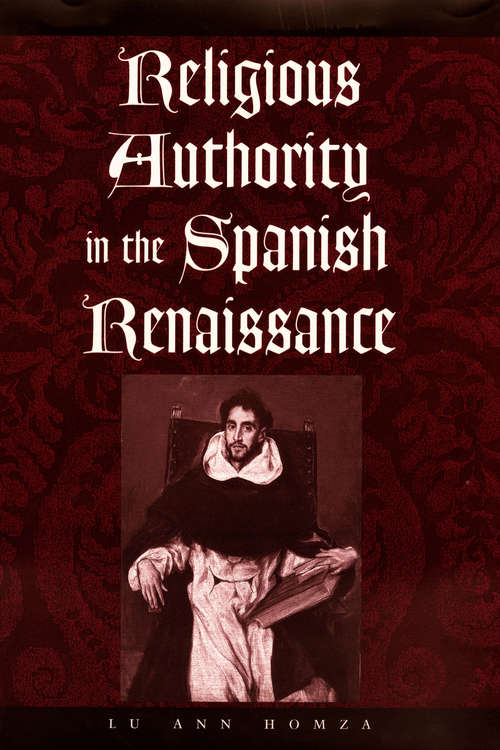 Religious Authority in the Spanish Renaissance (The Johns Hopkins University Studies in Historical and Political Science #118)