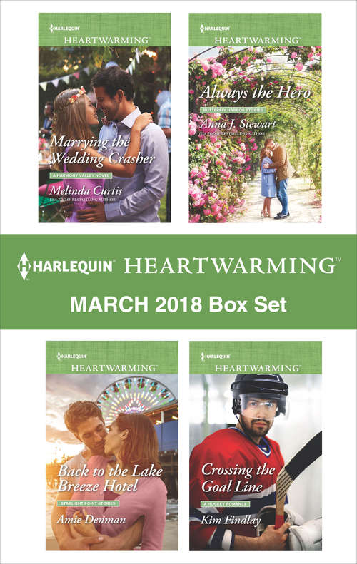Harlequin Heartwarming March 2018 Box Set: Marrying The Wedding Crasher Back To The Lake Breeze Hotel Always The Hero Crossing The Goal Line