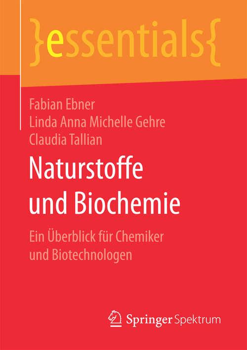 Naturstoffe und Biochemie: Ein Überblick für Chemiker und Biotechnologen (essentials)