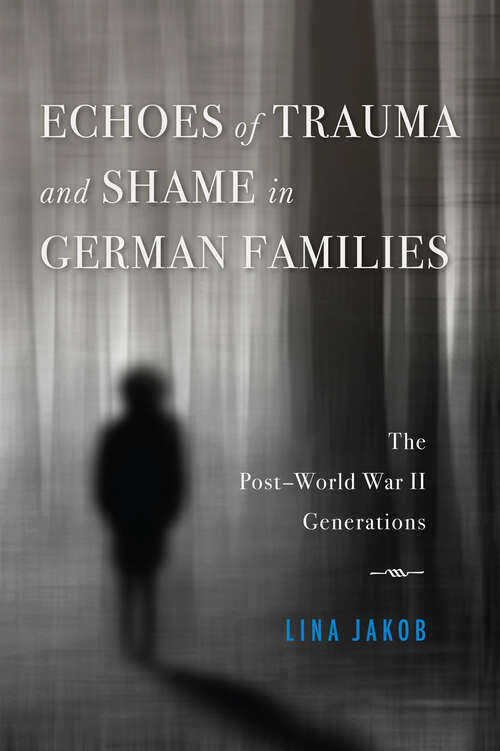 Echoes of Trauma and Shame in German Families: The Post–World War II Generations