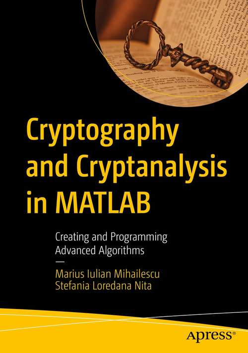 Cryptography and Cryptanalysis in MATLAB: Creating and Programming Advanced Algorithms