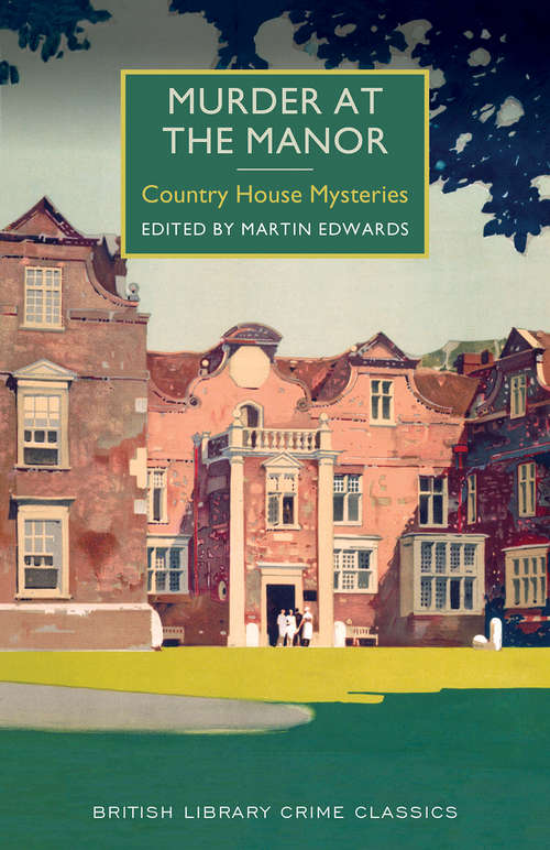 Murder at the Manor: A British Library Crime Classic (British Library Crime Classics #0)