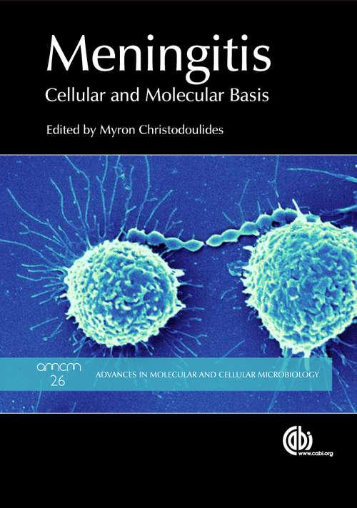 Meningitis: Cellular and Molecular Basis (Advances in Molecular and Cellular Microbiology #26)