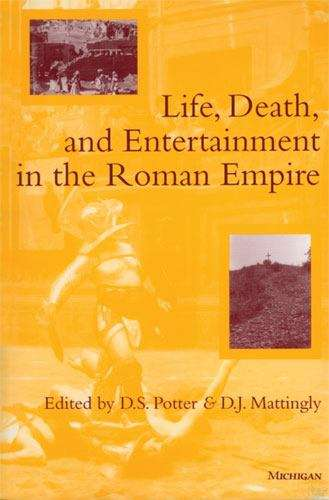 Life, Death, and Entertainment in the Roman Empire