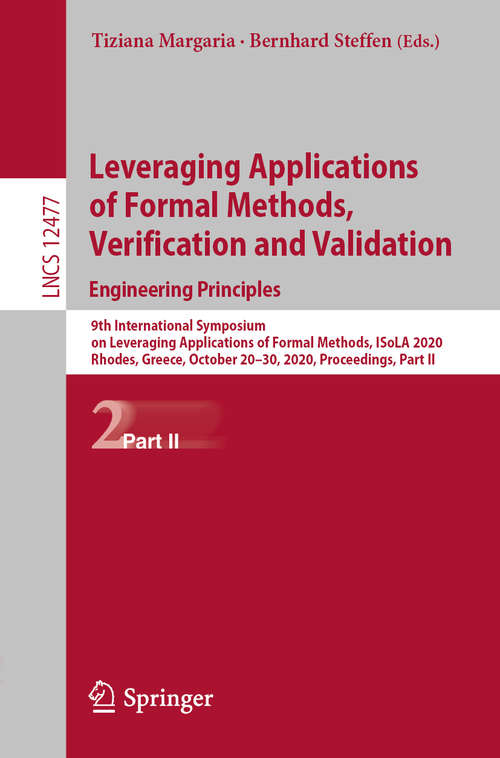 Leveraging Applications of Formal Methods, Verification and Validation: 9th International Symposium on Leveraging Applications of Formal Methods, ISoLA 2020, Rhodes, Greece, October 20–30, 2020, Proceedings, Part II (Lecture Notes in Computer Science #12477)