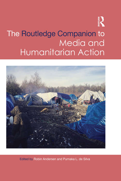 Routledge Companion to Media and Humanitarian Action (Routledge Media and Cultural Studies Companions)