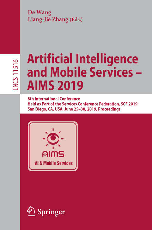 Artificial Intelligence and Mobile Services – AIMS 2019: 8th International Conference, Held as Part of the Services Conference Federation, SCF 2019, San Diego, CA, USA, June 25–30, 2019, Proceedings (Lecture Notes in Computer Science #11516)