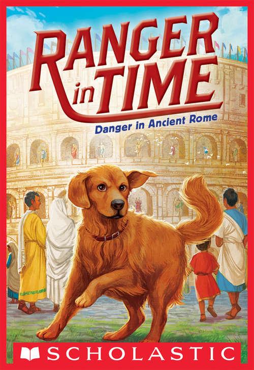 Ranger in Time #2: Danger in Ancient Rome (Ranger in Time #2)