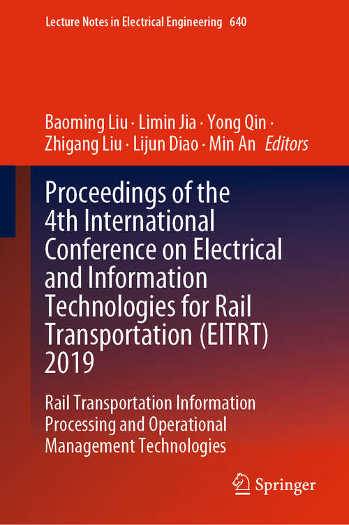 Proceedings of the 4th International Conference on Electrical and Information Technologies for Rail Transportation: Rail Transportation Information Processing and Operational Management Technologies (Lecture Notes in Electrical Engineering #640)