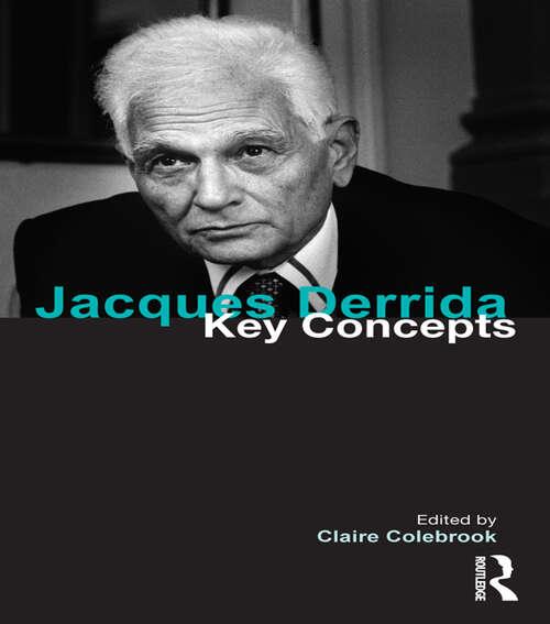 Jacques Derrida: Key Concepts (Key Concepts)
