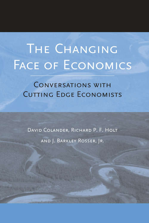 The Changing Face Of Economics: Conversations with Cutting Edge Economists