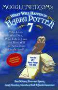 MuggleNet.com's What Will Happen in Harry Potter 7: Who Lives, Who Dies, Who Falls in Love, and How Will the Adventure Finally End?