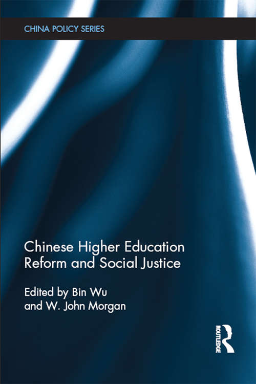 Chinese Higher Education Reform and Social Justice (China Policy Series)