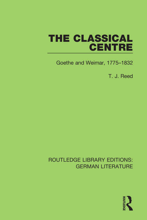 The Classical Centre: Goethe and Weimar, 1775-1832