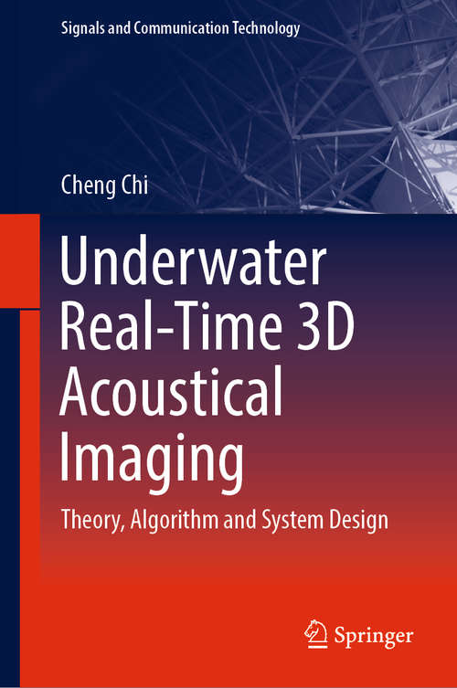 Underwater Real-Time 3D Acoustical Imaging: Theory, Algorithm and System Design (Signals and Communication Technology)