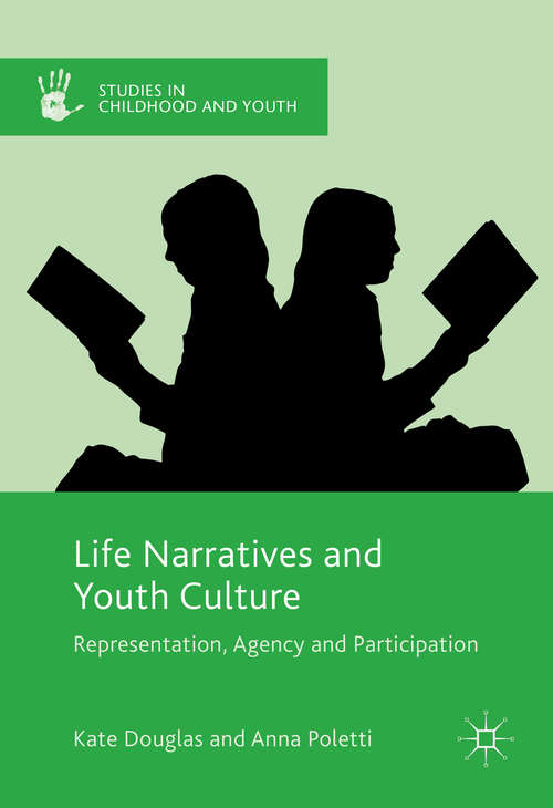 Life Narratives and Youth Culture: Representation, Agency and Participation (Studies in Childhood and Youth)