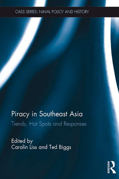 Piracy in Southeast Asia: Trends, Hot Spots and Responses (Cass Series: Naval Policy and History)