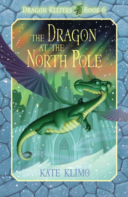 Dragon Keepers #6: The Dragon at the North Pole (Dragon Keepers #6)