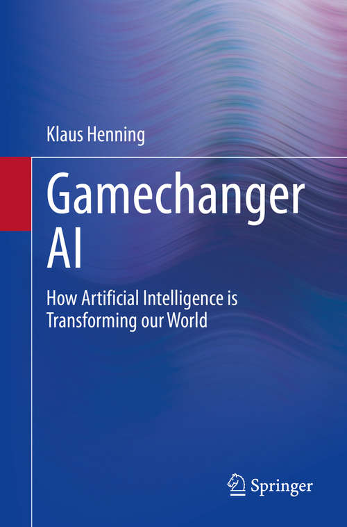 Gamechanger AI: How Artificial Intelligence is Transforming our World