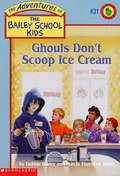 Ghouls Don't Scoop Ice Cream (The Adventures of the Bailey School Kids #31)
