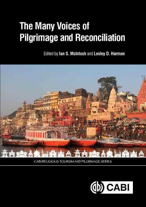 Many Voices of Pilgrimage and Reconciliation, The (CABI Religious Tourism and Pilgrimage Series)