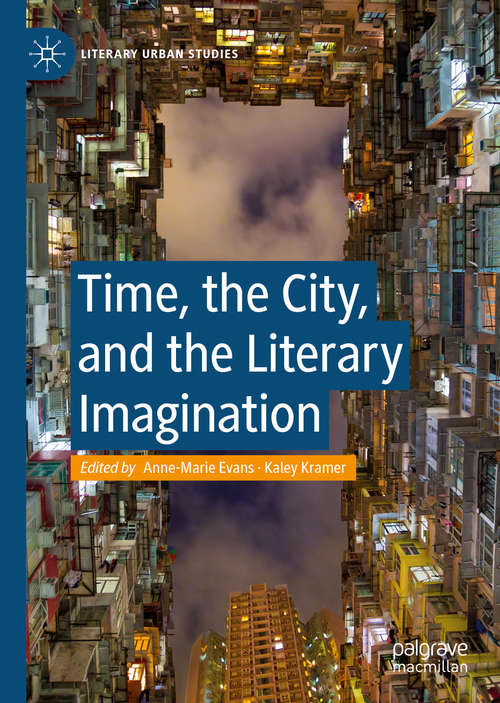 Time, the City, and the Literary Imagination (Literary Urban Studies)