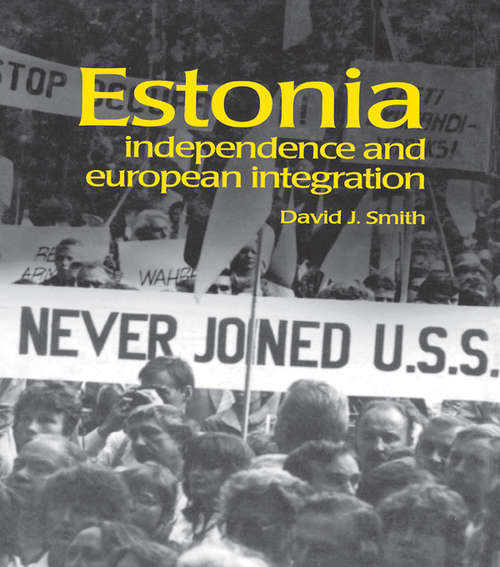 Estonia: Independence and European Integration (Postcommunist States and Nations #8)