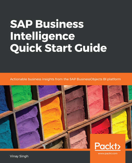 SAP Business Intelligence Quick Start Guide: Actionable business insights from the SAP BusinessObjects BI platform