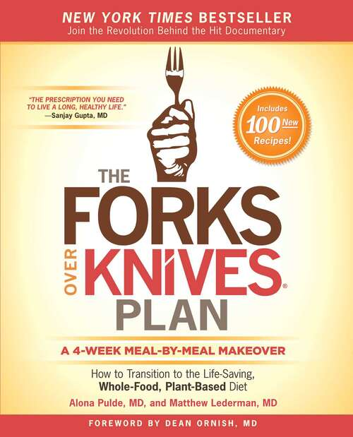 The Forks Over Knives Plan: How to Transition to the Life-Saving, Whole-Food, Plant-Based Diet (Forks Over Knives)