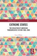 Extreme States: The Evolution of American Transgressive Fiction 1960-2000 (Routledge Studies in Contemporary Literature)