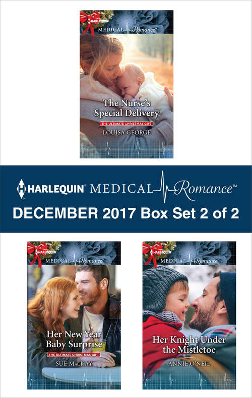 Harlequin Medical Romance December 2017 - Box Set 2 of 2: The Nurse's Special Delivery\Her New Year Baby Surprise\Her Knight Under the Mistletoe