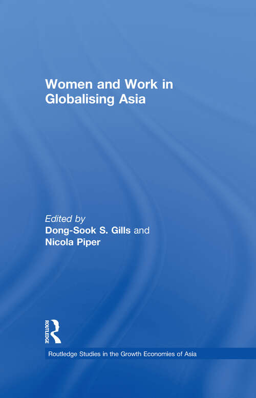 Women and Work in Globalizing Asia (Routledge Studies in the Growth Economies of Asia #Vol. 36)