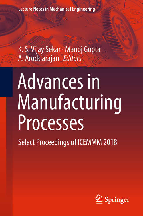 Advances in Manufacturing Processes: Select Proceedings of ICEMMM 2018 (Lecture Notes in Mechanical Engineering)