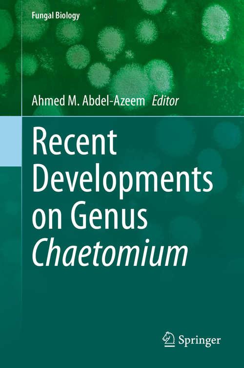 Recent Developments on Genus Chaetomium (Fungal Biology)