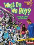 What Do We Buy?: A Look at Goods and Services (Lightning Bolt Books)