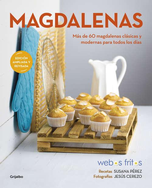 Magdalenas: Más de 60 magdalenas clásicas y modernas para todos los días (Webos Fritos #Volumen)
