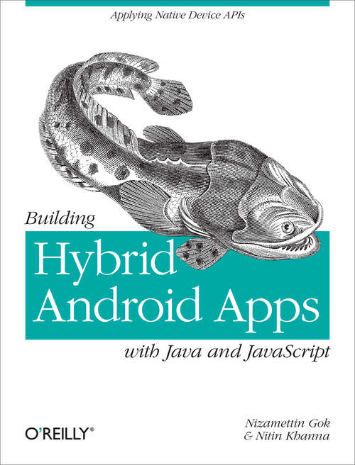 Building Hybrid Android Apps with Java and JavaScript: Applying Native Device APIs