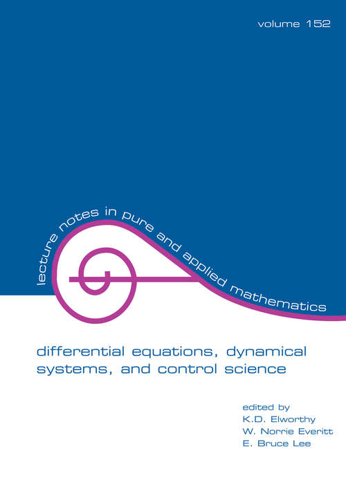 Differential Equations: Dynamical Systems, and Control Science: Lecture Notes in Pure and Applied Mathematics Series/152 (Lecture Notes In Pure And Applied Mathematics Ser. #152)