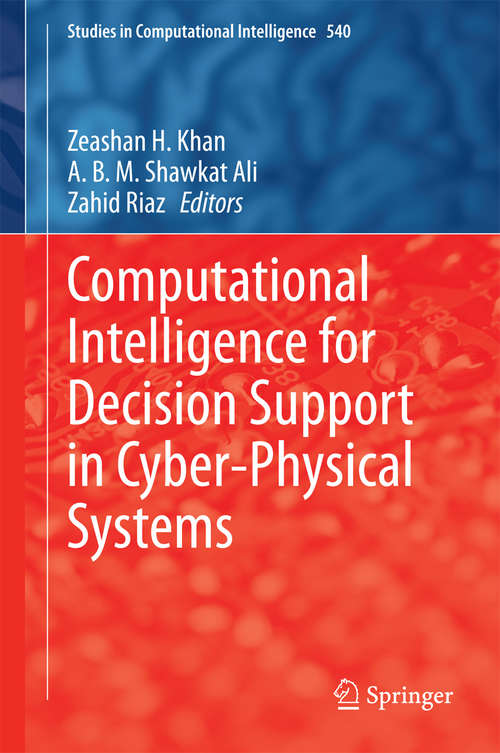 Computational Intelligence for Decision Support in Cyber-Physical Systems (Studies in Computational Intelligence #540)