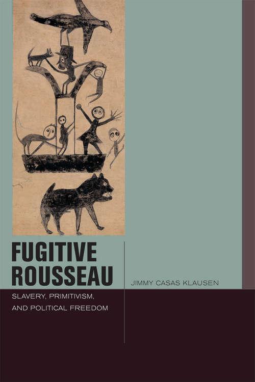 Fugitive Rousseau: Slavery, Primitivism, and Political Freedom
