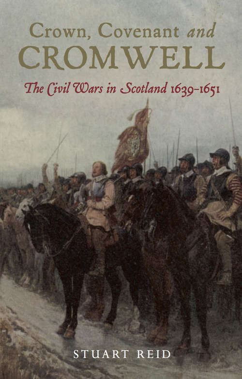 Crown, Covenant and Cromwell: The Civil Wars in Scotland, 1639–1651