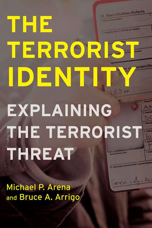 The Terrorist Identity: Explaining the Terrorist Threat