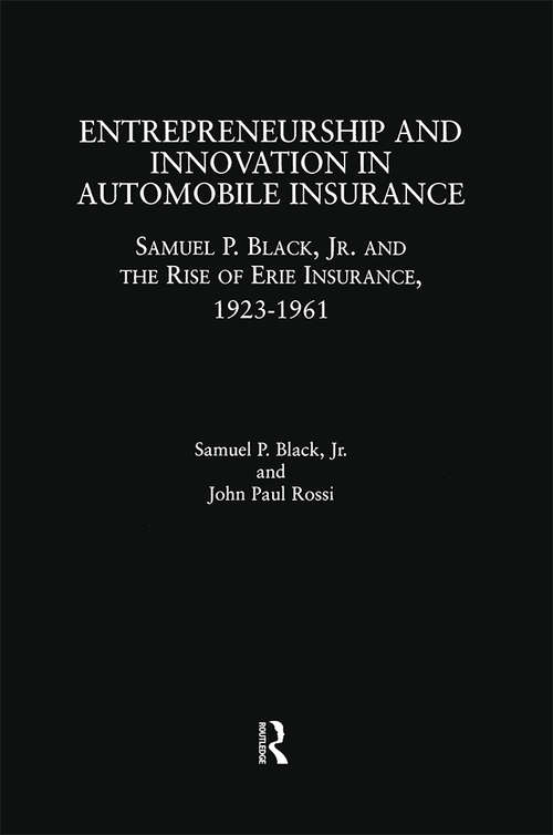 Entrepreneurship and Innovation in Automobile Insurance: Samuel P. Black, Jr. and the Rise of Erie Insurance, 1923-1961 (Garland Studies in Entrepreneurship)