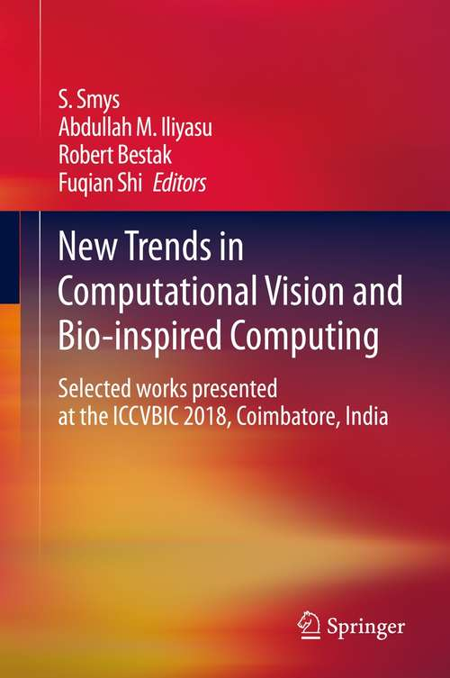 New Trends in Computational Vision and Bio-inspired Computing: Selected works presented at the ICCVBIC 2018, Coimbatore, India