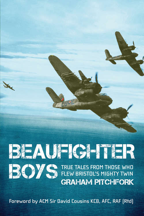 Beaufighter Boys: True Tales from Those Who Flew Bristol's Mighty Twin